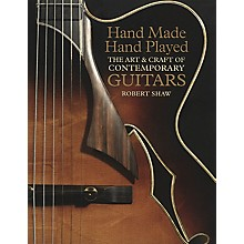 Music Sales Hand Made Hand Played (The Art & Craft of Contemporary Guitars) Music Sales America Series by Robert Shaw