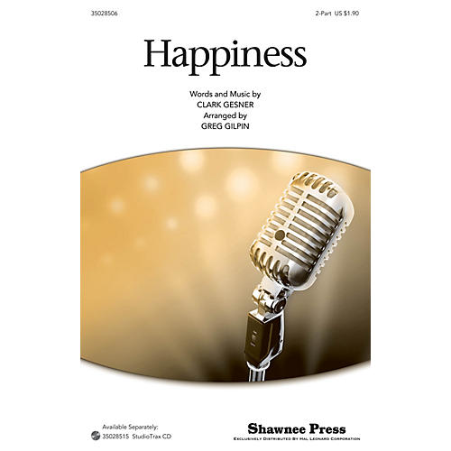 Shawnee Press Happiness 2-Part arranged by Greg Gilpin
