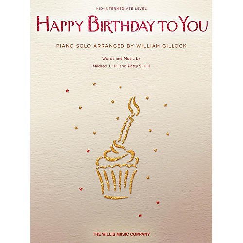 Willis Music Happy Birthday to You (Mid-Inter Level) Willis Series by Mildred J. Hill