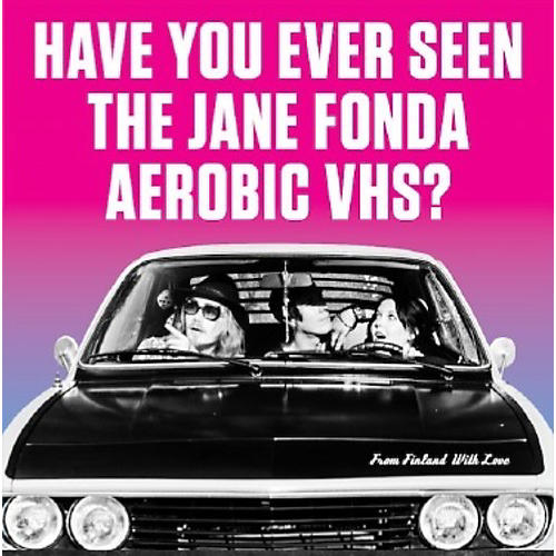 Alliance Have You Ever Seen the Jane Fonda Aerobic Vhs? - From Finland With Love