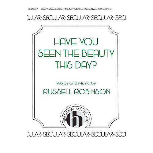 Hinshaw Music Have You Seen the Beauty This Day SSA composed by Russell Robinson