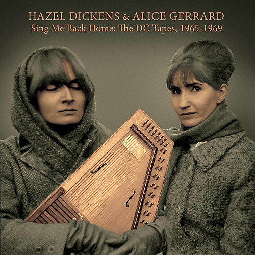 Alliance Hazel Dickens & Alice Gerrard - Sing Me Back Home: The Dc Tapes, 1965-1969