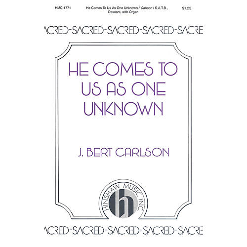 Hinshaw Music He Comes to Us As One Unknown SATB composed by Carlson