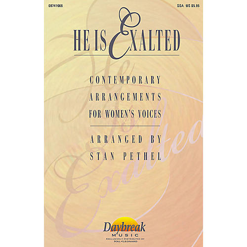 Daybreak Music He Is Exalted (Collection) SSA arranged by Stan Pethel