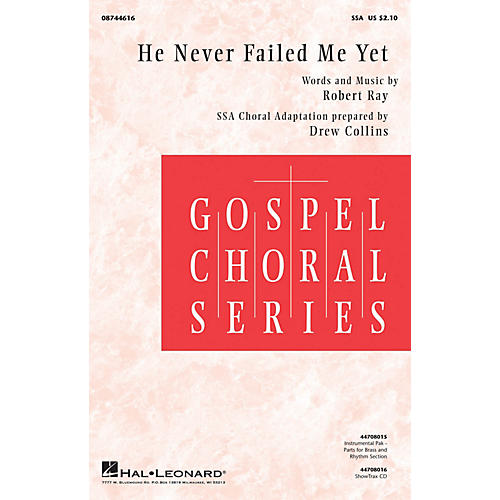 Hal Leonard He Never Failed Me Yet (Note: SHOWTRAX CD IS IN KEY OF B FLAT) ShowTrax CD Composed by Robert Ray