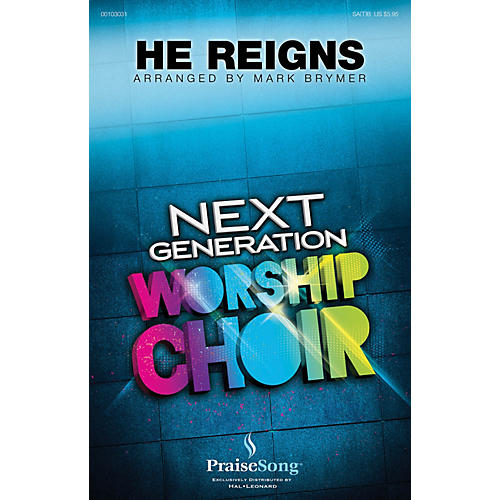 PraiseSong He Reigns (Next Generation Worship Choir) SA(T)B by Newsboys arranged by Mark Brymer