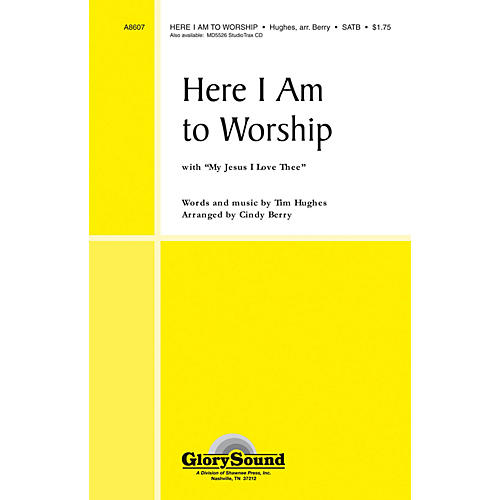 Shawnee Press Here I Am to Worship (with My Jesus, I Love Thee) SATB arranged by Cindy Berry