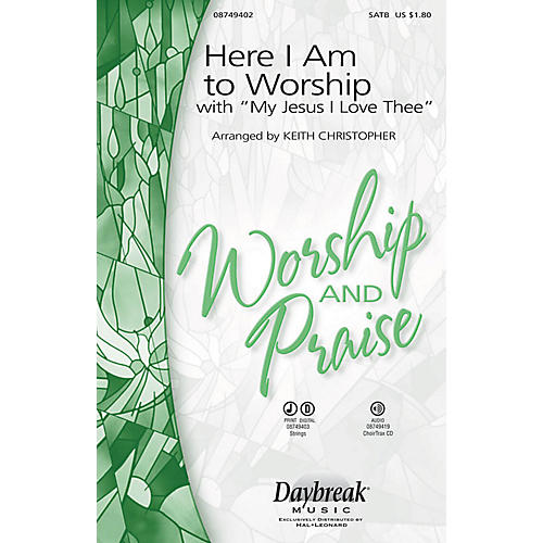 Daybreak Music Here I Am to Worship (with My Jesus, I Love Thee) SATB arranged by Keith Christopher