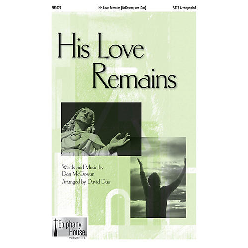 Epiphany House Publishing His Love Remains SATB arranged by David Das