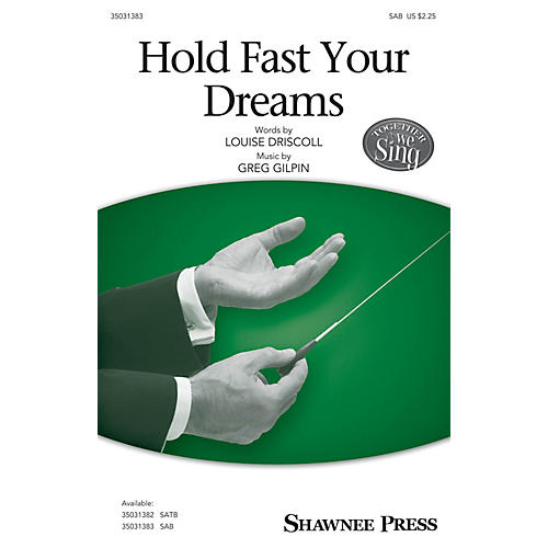 Shawnee Press Hold Fast Your Dreams SAB composed by Greg Gilpin