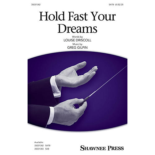 Shawnee Press Hold Fast Your Dreams SATB composed by Greg Gilpin