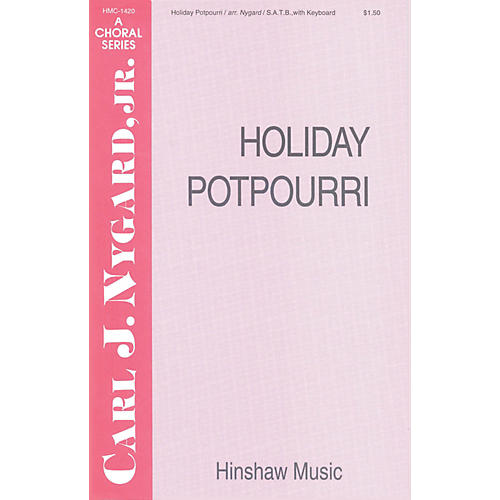 Hinshaw Music Holiday Potpourri SATB composed by Carl Nygard, Jr.