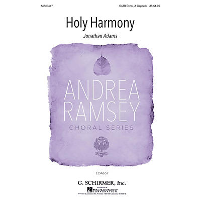 G. Schirmer Holy Harmony (Andrea Ramsey Choral Series) SATB DV A Cappella composed by Jonathan Adams
