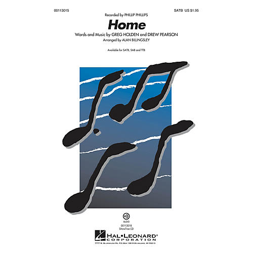 Hal Leonard Home (SATB) SATB by Phillip Phillips arranged by Alan Billingsley