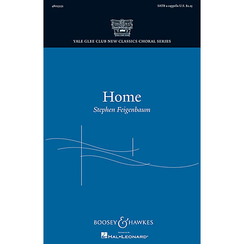 Boosey and Hawkes Home (Yale Glee Club New Classics Choral Series) SATB a cappella composed by Stephen Feigenbaum
