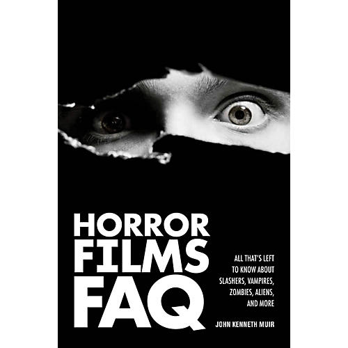 Applause Books Horror Films FAQ FAQ Series Softcover Written by John Kenneth Muir