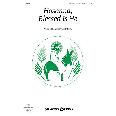Shawnee Press Hosanna, Blessed Is He Unison/2-Part Treble composed by Cindy Berry