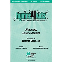 Fred Bock Music Hosanna, Loud Hosanna (Hymnz 4 Kidz Series) Score & Parts Arranged by Heather Sorenson
