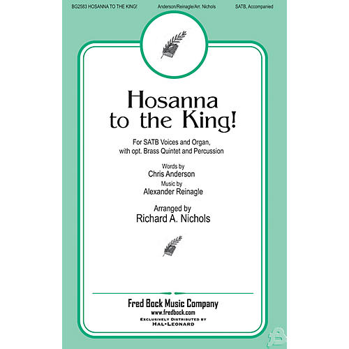 Fred Bock Music Hosanna to the King SATB arranged by Richard A. Nichols