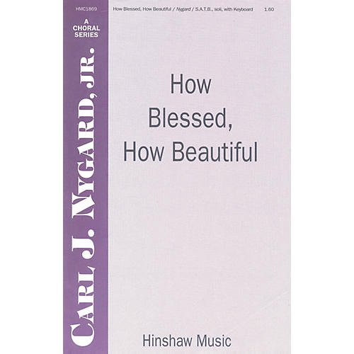 Hinshaw Music How Blessed, How Beautiful SATB composed by Carl Nygard, Jr.
