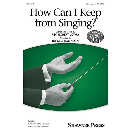 Shawnee Press How Can I Keep from Singing? SAB arranged by Russell Robinson