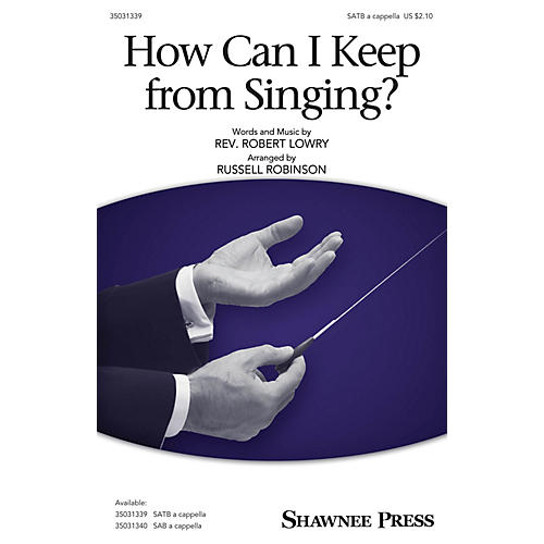 Shawnee Press How Can I Keep from Singing? SATB arranged by Russell Robinson