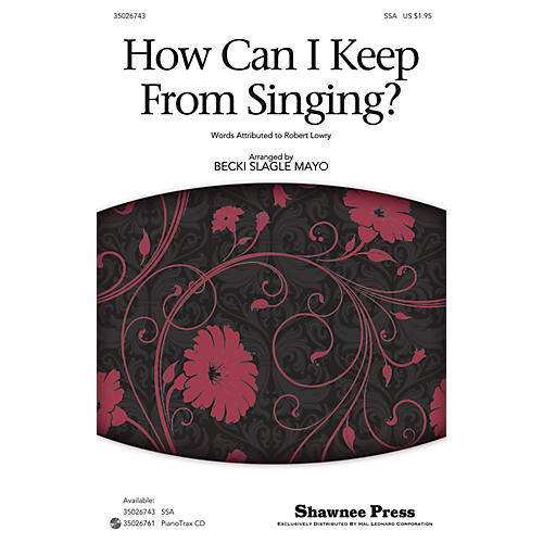 Shawnee Press How Can I Keep from Singing? SSA arranged by Becki Slagle Mayo