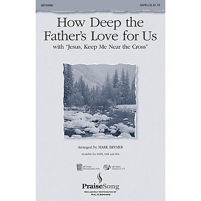 PraiseSong How Deep the Father's Love For Us (with Jesus Keep Me Near the Cross) SATB arranged by Mark Brymer
