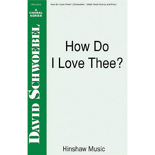 Hinshaw Music How Do I Love Thee SSAA composed by David Schwoebel