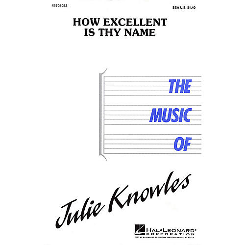 Hal Leonard How Excellent Is Thy Name SSA composed by Julie Knowles