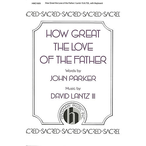 Hinshaw Music How Great the Love of the Father SATB composed by David Lantz III