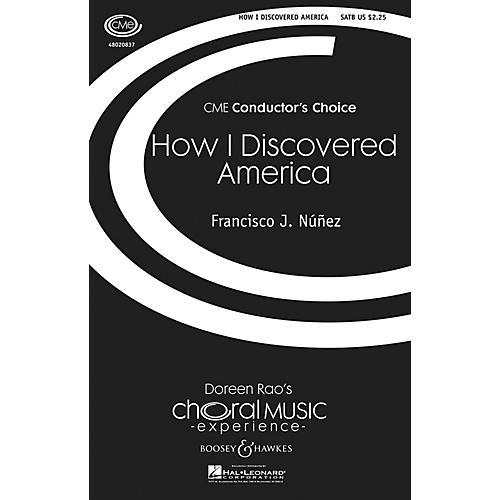 Boosey and Hawkes How I Discovered America (CME Conductor's Choice) SATB composed by Francisco J. Núñez