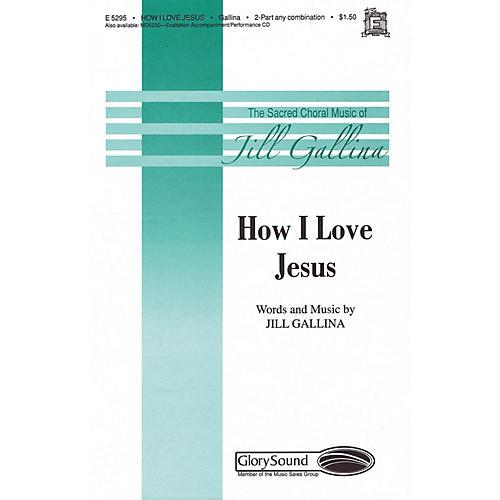 Shawnee Press How I Love Jesus 2PT TREBLE arranged by Jill Gallina