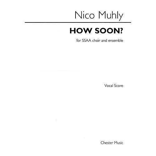 Chester Music How Soon? (SSAA with Piano) SSAA Composed by Nico Muhly