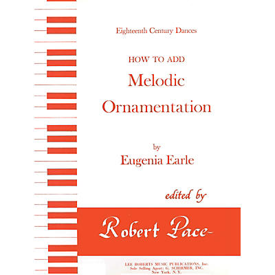 Lee Roberts How to Add Melodic Ornamentation (Eighteenth Century Dances) Pace Piano Education Series by Eugenia Earle