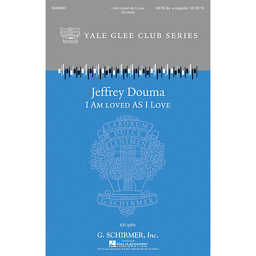 G. Schirmer I Am Loved as I Love (Yale Glee Club Series) SATB a cappella arranged by Jeffrey Douma