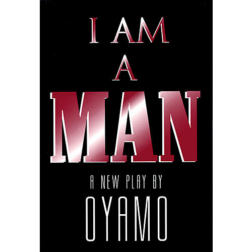Applause Books I Am a Man (A New Play) Applause Books Series Softcover Written by Oyamo