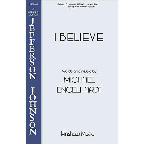 Hinshaw Music I Believe SATB composed by Michael Engelhardt