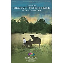 Integrity Choral I Believe There Is More (Choral Collection) PREV CD by Don Moen Arranged by Chance Scoggins