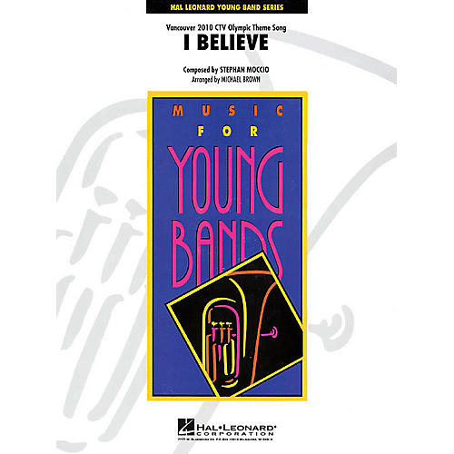 Hal Leonard I Believe (Vancouver 2010 CTV Olympic Theme Song) - Young Concert Band Level 3 by Michael Brown