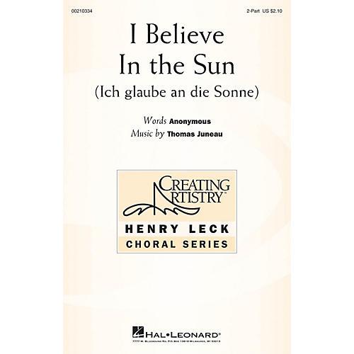 Hal Leonard I Believe in the Sun (Ich glaube an die Sonne) 2-Part composed by Thomas Juneau