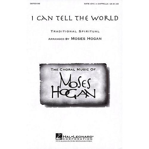 Hal Leonard I Can Tell the World SATB DV A Cappella arranged by Moses Hogan