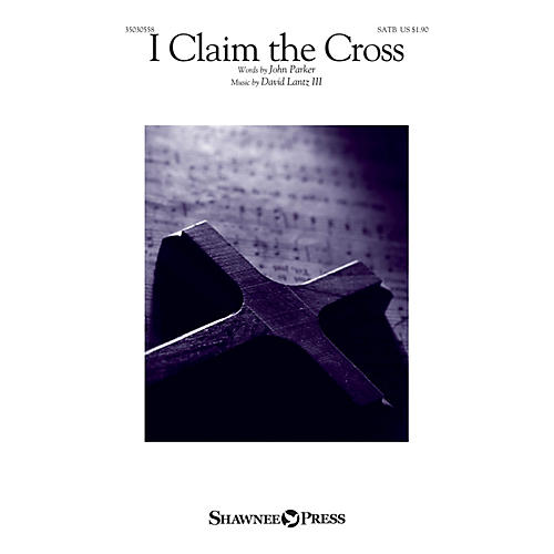 Shawnee Press I Claim the Cross SATB composed by David Lantz III