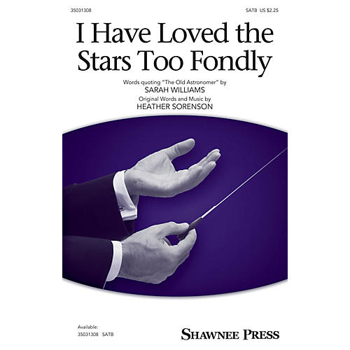 Shawnee Press I Have Loved the Stars Too Fondly SATB composed by Heather Sorenson