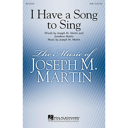 Hal Leonard I Have a Song to Sing SATB composed by Joseph Martin