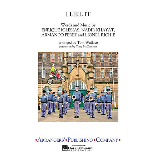 Arrangers I Like It Marching Band Level 3 by Enrique Iglesias Arranged by Tom Wallace