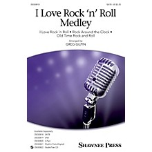 Shawnee Press I Love Rock 'n' Roll Medley SATB arranged by Greg Gilpin