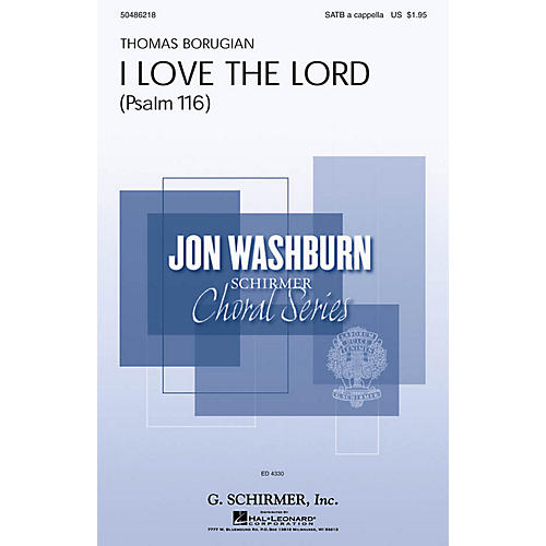 G. Schirmer I Love the Lord (Psalm 116) (Jon Washburn Choral Series) SATB a cappella composed by Thomas Borugian