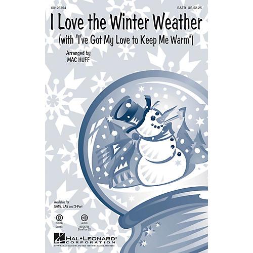 Hal Leonard I Love the Winter Weather (with I've Got My Love to Keep Me Warm) SAB Arranged by Mac Huff