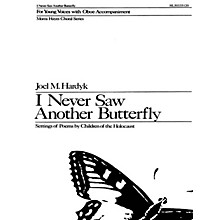 G. Schirmer I Never Saw Another Butterfly (SA) SA composed by Joel M. Hardyk